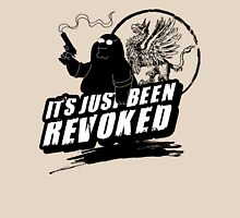 """It's Just Been Revoked""  Unisex T-Shirt"