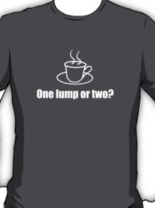 One Lump or Two? T-Shirt