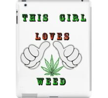 This girl loves weed iPad Case/Skin