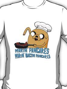 MAKIN' PANCAKES, MAKIN' BACON PANCAKES. T-Shirt