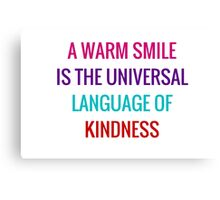 A warm smile is the universal language of kindness Canvas Print