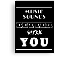 Music Sounds Better With You Canvas Print
