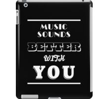 Music Sounds Better With You iPad Case/Skin