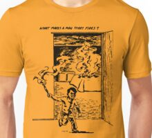 What Makes a Man Start Fires? - Minutemen Unisex T-Shirt