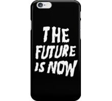 The Future Is Now (Black) iPhone Case/Skin