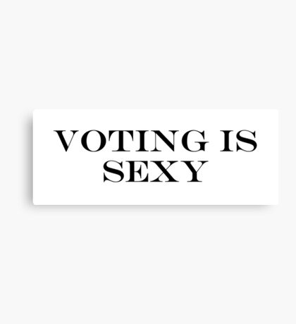 Voting is Sexy Canvas Print