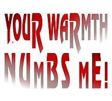 Your Warmth Numbs Me by Vy Solomatenko