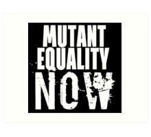 MUTANT EQUALITY NOW Art Print