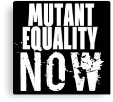 MUTANT EQUALITY NOW Canvas Print