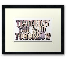 Yesterday You Said Tomorrow Framed Print