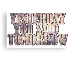 Yesterday You Said Tomorrow Canvas Print