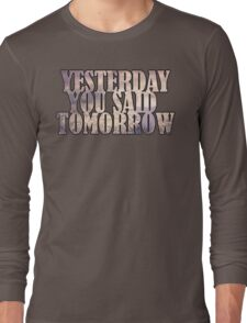 Yesterday You Said Tomorrow Long Sleeve T-Shirt