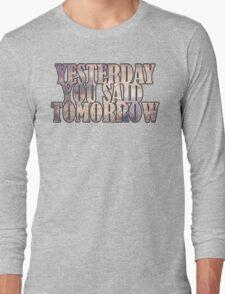 Yesterday You Said Tomorrow Long Sleeve T-Shirt