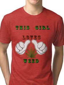 This girl loves weed Tri-blend T-Shirt