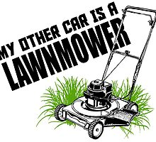 MY OTHER CAR IS A LAWNMOVER by teeshoppy