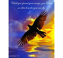 Until you spread your wings, you'll have no idea how far you can fly Photographic Print