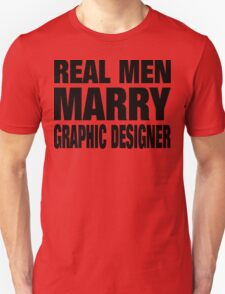 Real Men Marry Graphic Designer - TShirts & Accessories T-Shirt