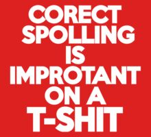 Corect spolling is improtant on a t-shit  by onebaretree