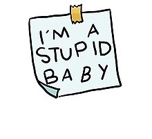 I'm a stupid baby Photographic Print
