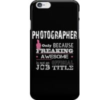 Photographer Only Because Freaking Awesome Is Not An Official Job Title - Tshirts iPhone Case/Skin
