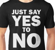 Just Say Yes to No! Unisex T-Shirt
