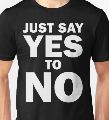 Just Say Yes to No! T-Shirt