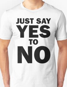 Just Say Yes to No! (black) T-Shirt