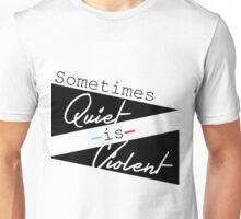 Sometimes Quiet is Violent Unisex T-Shirt