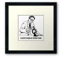 Everything is terrifying - nihilistic scientist Framed Print