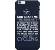 God Grant Me The Serenity Just Go Cycling iPhone Case/Skin