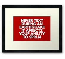Never text during an earthquake It afrectz youf ahility to sprlm Framed Print