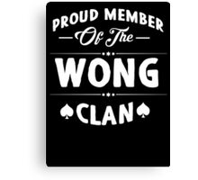 Proud member of the Wong clan! Canvas Print