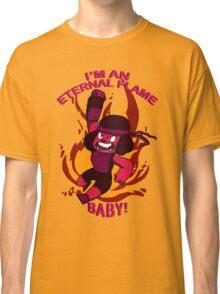 Steven Universe-I'M AN ETERNAL FLAME BABY! Classic T-Shirt