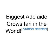 Biggest Adelaide Crows Fan - Citation Needed Photographic Print
