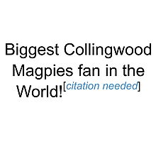 Biggest Collingwood Magpies Fan - Citation Needed Photographic Print
