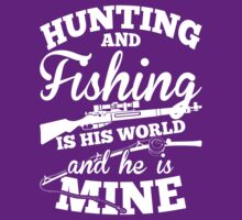 Hunting And Fishing Is His World And He Is Mine by fashioza