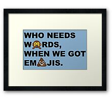 Who needs words... Framed Print