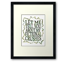 let me tell you about my fictional crushes Framed Print