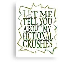 let me tell you about my fictional crushes Canvas Print