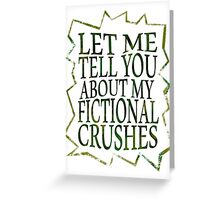 let me tell you about my fictional crushes Greeting Card