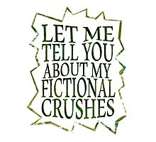 let me tell you about my fictional crushes Photographic Print