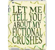 let me tell you about my fictional crushes iPad Case/Skin