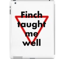 Finch taught me well (black) iPad Case/Skin