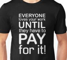Everyone Loves Your Work Unisex T-Shirt