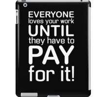 Everyone Loves Your Work iPad Case/Skin