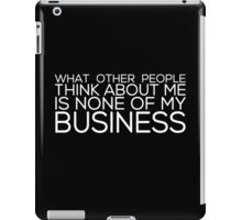 None of My Business (for dark apparel) iPad Case/Skin