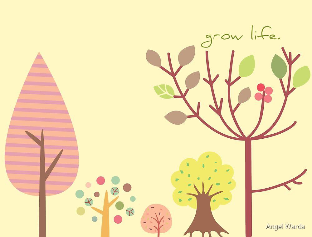 grow life. by Angel Warda