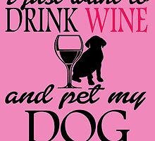 I JUST WANT TO DRINK WINE AND PET MY DOG by yuantees