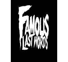 Famous Last Words Photographic Print