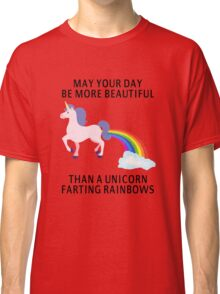 May Your Day Be More Beautiful Than A Unicorn Farting Rainbows Classic T-Shirt